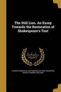 STILL LION AN ESSAY TOWARDS TH