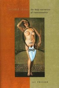 Second Skins: The Body Narratives of Transsexuality