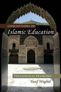 Conceptions of Islamic Education: Pedagogical Framings