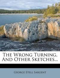 The Wrong Turning, And Other Sketches...