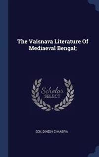 The Vaisnava Literature of Mediaeval Bengal;