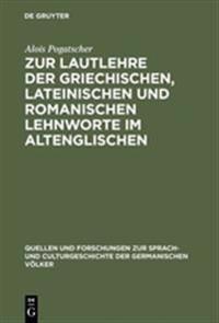 Zur Lautlehre Der Griechischen, Lateinischen Und Romanischen Lehnworte Im Altenglischen