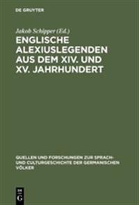 Englische Alexiuslegenden Aus Dem XIV. Und XV. Jahrhundert