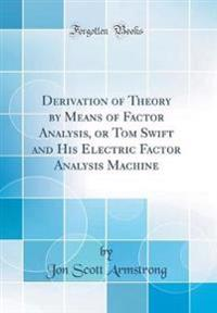 Derivation of Theory by Means of Factor Analysis, or Tom Swift and His Electric Factor Analysis Machine (Classic Reprint)