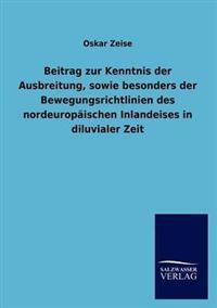 Beitrag Zur Kenntnis Der Ausbreitung, Sowie Besonders Der Bewegungsrichtlinien Des Nordeuropaischen Inlandeises in Diluvialer Zeit