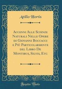 Accenni Alle Scienze Naturali Nelle Opere di Giovanni Boccacci e Più Particolarmente del Libro De Montibus, Silvis, Etc (Classic Reprint)