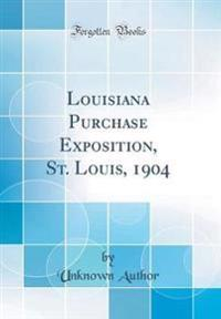 Louisiana Purchase Exposition, St. Louis, 1904 (Classic Reprint)