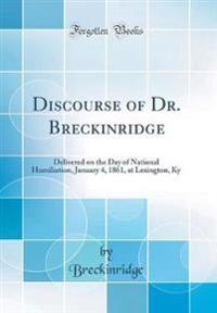 Discourse of Dr. Breckinridge: Delivered on the Day of National Humiliation, January 4, 1861, at Lexington, KY (Classic Reprint)