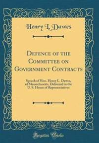 Defence of the Committee on Government Contracts: Speech of Hon. Henry L. Dawes, of Massachusetts, Delivered in the U. S. House of Representatives (Cl