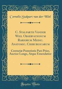 C. Stalpartii Vander Wiel Observationum Rariorum Medic. Anatomic. Chirurgicarum