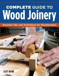 Complete Guide to Wood Joinery