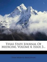 Texas State Journal Of Medicine, Volume 4, Issue 3...