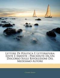 Lettere Di Politica E Letteratura: Edite E Inedite : Precedute Da Un Discorso Sulle Rivoluzioni Del Medesimo Autore