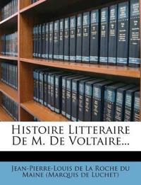 Histoire Litteraire De M. De Voltaire...