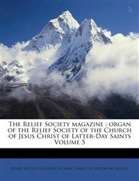 The Relief Society magazine : organ of the Relief Society of the Church of Jesus Christ of Latter-Day Saints Volume 5