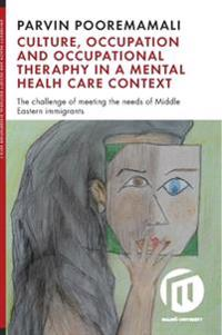 Culture, occupation and occupational therapy in a mental health care context : the challenge of meeting the needs of Midde Eastern immigrants