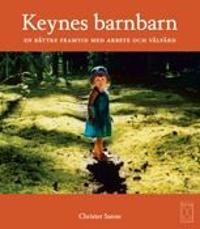 Keynes barnbarn : en bättre framtid med arbete och välfärd