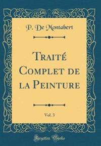 Traité Complet de la Peinture, Vol. 3 (Classic Reprint)
