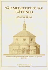 När medeltidens sol gått ned : Debatten om byggnadsvård i England, Frankrike och Tyskland 1815-914