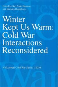 Winter kept us warm. Cold War Interactions Reconsidered