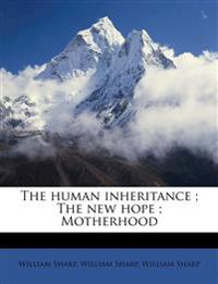 The human inheritance ; The new hope ; Motherhood