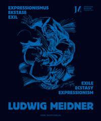 Ludwig Meidner: Expressionism, Ecstasy, Exile