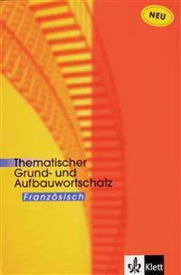 Thematischer Grund- und Aufbauwortschatz Französisch. Neue Ausgabe