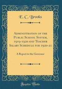 Administration of the Public School System, 1919-1920 and Teacher Salary Schedule for 1920-21: A Report to the Governor (Classic Reprint)