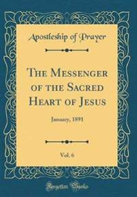 The Messenger of the Sacred Heart of Jesus, Vol. 6