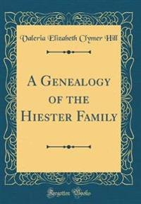A Genealogy of the Hiester Family (Classic Reprint)