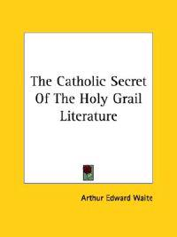 The Catholic Secret of the Holy Grail Literature