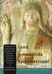 Lund - medeltida kyrkometropol : symposium i samband med ärkestiftet Lunds 900-årsjubileum, 27-28 april 2003