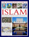 The Illustrated Guide to Islam: History, Philosophy, Traditions, Teachings, Art and Architecture, with 1000 Pictures