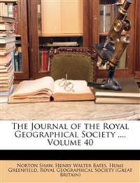 The Journal of the Royal Geographical Society ..., Volume 40