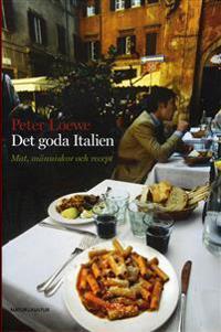 Det goda Italien : mat, människor och recept