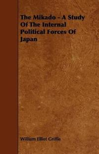 The Mikado - A Study of the Internal Political Forces of Japan