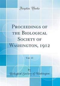 Proceedings of the Biological Society of Washington, 1912, Vol. 13 (Classic Reprint)