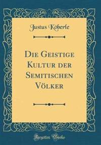 Die Geistige Kultur der Semitischen Völker (Classic Reprint)