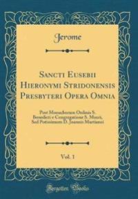 Sancti Eusebii Hieronymi Stridonensis Presbyteri Opera Omnia, Vol. 1