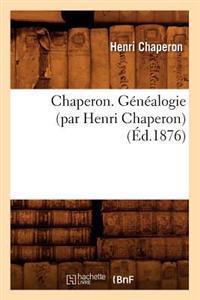 Chaperon. Genealogie (Par Henri Chaperon) (Ed.1876)