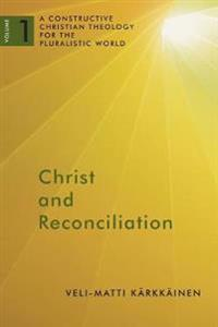 Christ and Reconciliation: A Constructive Christian Theology for the Pluralistic World, Volume 1