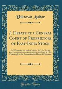 A Debate at a General Court of Proprietors of East-India Stock