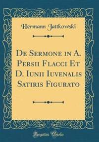 De Sermone in A. Persii Flacci Et D. Iunii Iuvenalis Satiris Figurato (Classic Reprint)