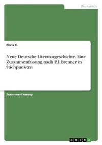 Neue Deutsche Literaturgeschichte. Eine Zusammenfassung nach P. J. Brenner in Stichpunkten