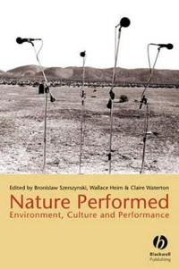 Nature Performed: Environment, Culture, and Performance