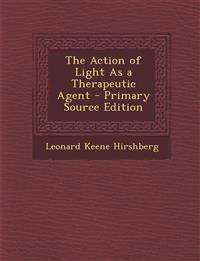 The Action of Light as a Therapeutic Agent - Primary Source Edition