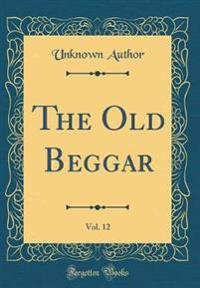 The Old Beggar, Vol. 12 (Classic Reprint)
