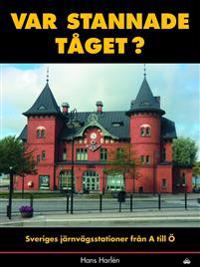Var stannade tåget? : sveriges stationer från A till Ö