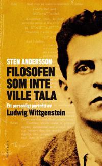 Filosofen som inte ville tala : ett personligt porträtt av Ludwig Wittgenstein