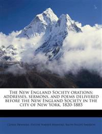 The New England Society orations; addresses, sermons, and poems delivered before the New England Society in the city of New York, 1820-1885 Volume 1